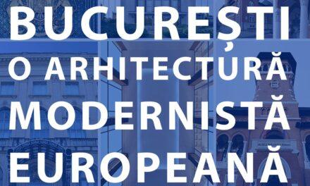 Bucureşti. O arhitectură modernistă europeană – Vernisaj la Muzeul Ţăranului